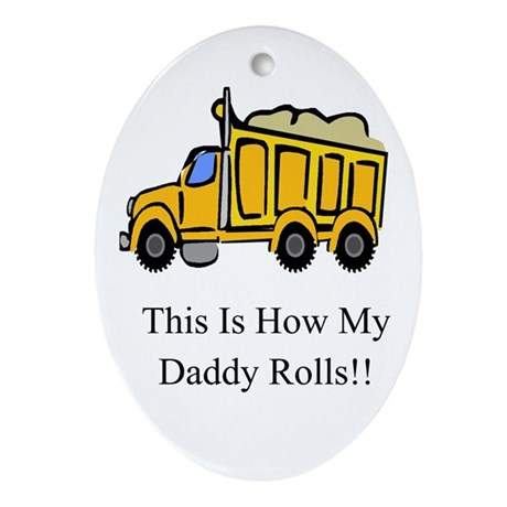 Dump Truck This Is How My Dad Oval Ornament