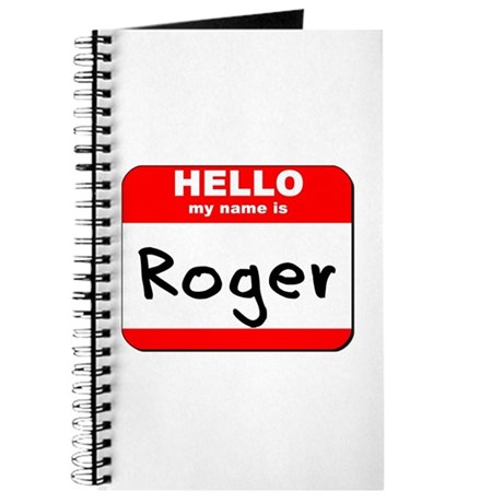 Hello my name is Roger Journal