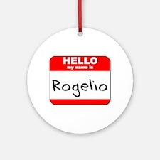 Hello my name is Rogelio Ornament (Round)