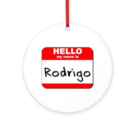 Hello my name is Rodrigo Ornament (Round)