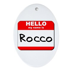 Hello my name is Rocco Oval Ornament