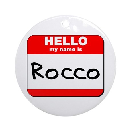 Hello my name is Rocco Ornament (Round)