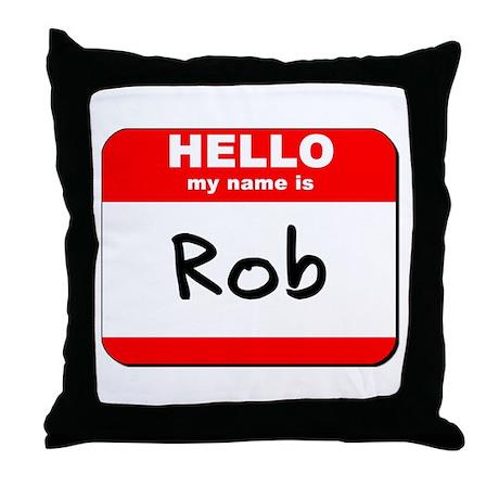 Hello my name is Rob Throw Pillow