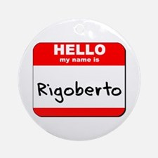 Hello my name is Rigoberto Ornament (Round)