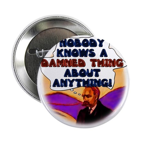 "Nobody Knows a Damned Thing a 2.25"" Button (100 pa"