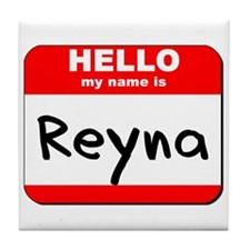Hello my name is Reyna Tile Coaster