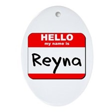 Hello my name is Reyna Oval Ornament