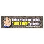 I ain't ready for the big DIRT NAP Bumper Sticker