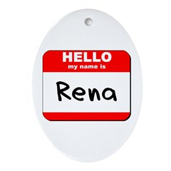 Hello my name is Rena Oval Ornament