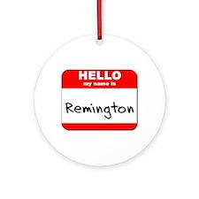 Hello my name is Remington Ornament (Round)