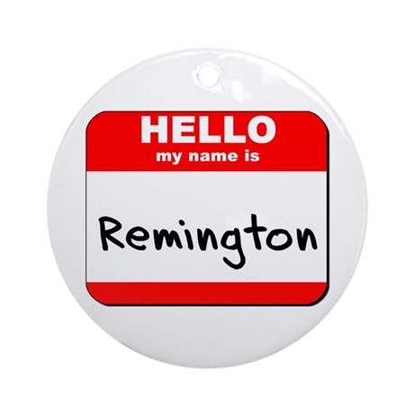 Hello my name is Remington Ornament (Round)