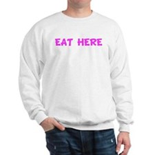 EAT HERE Sweatshirt