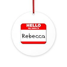 Hello my name is Rebecca Ornament (Round)