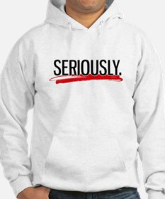 Seriously. Hoodie