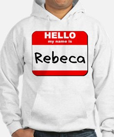 Hello my name is Rebeca Hoodie Sweatshirt
