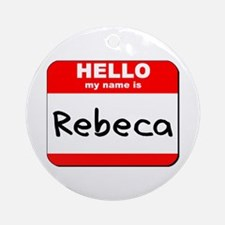 Hello my name is Rebeca Ornament (Round)