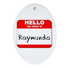 Hello my name is Raymundo Oval Ornament