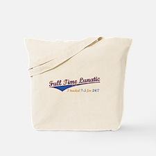 Full Time Lunatic Tote Bag