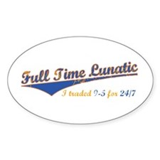 Full Time Lunatic Oval Decal