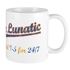 Full Time Lunatic Mug