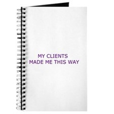 MY CLIENTS MADE ME THIS WAY Journal