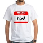 Hello my name is Raul White T-Shirt