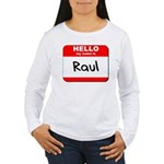 Hello my name is Raul Women's Long Sleeve T-Shirt