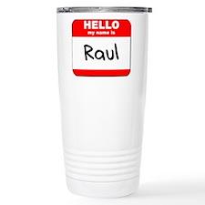 Hello my name is Raul Travel Mug