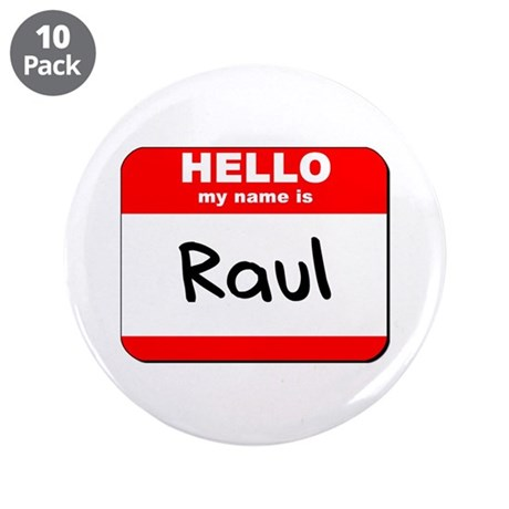 """Hello my name is Raul 3.5"""" Button (10 pack)"""