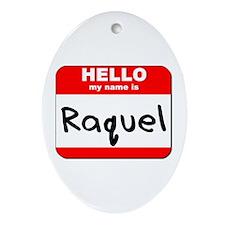 Hello my name is Raquel Oval Ornament