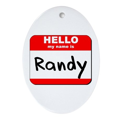Hello my name is Randy Oval Ornament