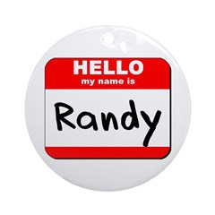 Hello my name is Randy Ornament (Round)