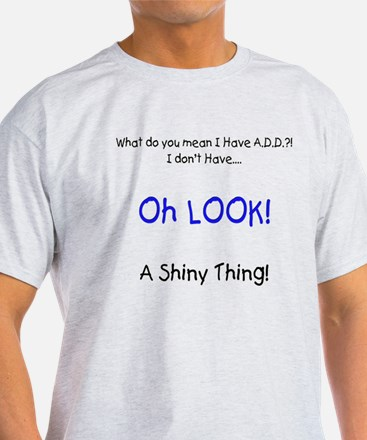 A.D.D. Shiny Thing - Style 2 T-Shirt