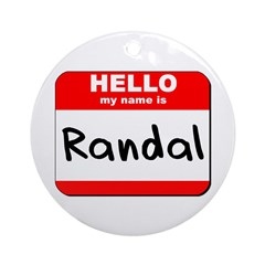 Hello my name is Randal Ornament (Round)