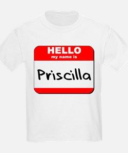 Hello my name is Priscilla T-Shirt