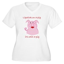PUT LIPSTICK ON A PIG, IT'S STILL A PIG T-Shirt