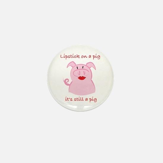 PUT LIPSTICK ON A PIG, IT'S STILL A PIG Mini Butto