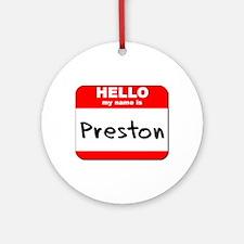 Hello my name is Preston Ornament (Round)