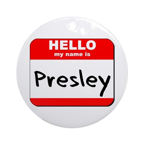Hello my name is Presley Ornament (Round)