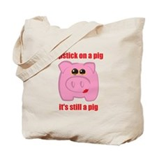 PUT LIPSTICK ON A PIG, IT'S STILL A PIG Tote Bag
