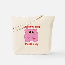 PUT LIPSTICK ON A PIG, IT'S STILL A PIG Tote Bag