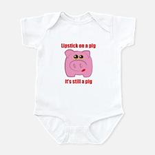 PUT LIPSTICK ON A PIG, IT'S STILL A PIG Infant Bod