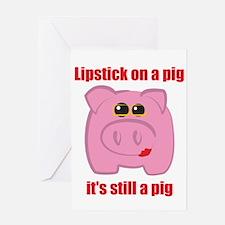 PUT LIPSTICK ON A PIG, IT'S STILL A PIG Greeting C
