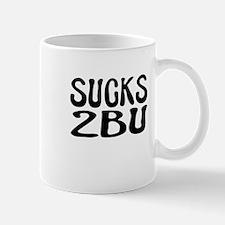 Sucks 2 B U Mug