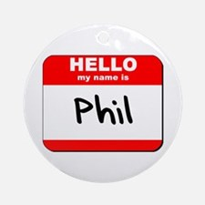 Hello my name is Phil Ornament (Round)