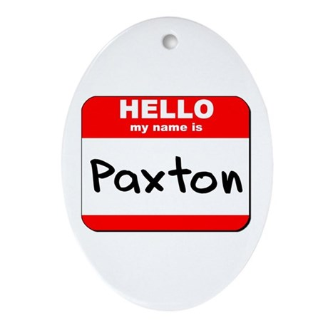 Hello my name is Paxton Oval Ornament