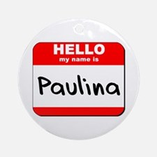 Hello my name is Paulina Ornament (Round)