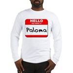 Hello my name is Paloma Long Sleeve T-Shirt