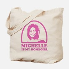 Michelle is my Homegirl Tote Bag