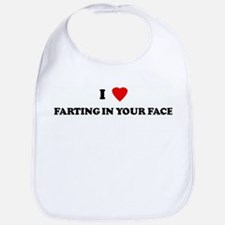 I Love FARTING IN YOUR FACE Bib